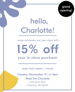 West Elm Charlotte at Atherton Mill Grand Opening Party @ West Elm Charlotte at Atherton Mill |  |  |