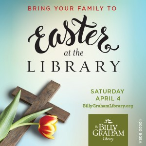 Easter at the Library @ The Billy Graham Library | | |