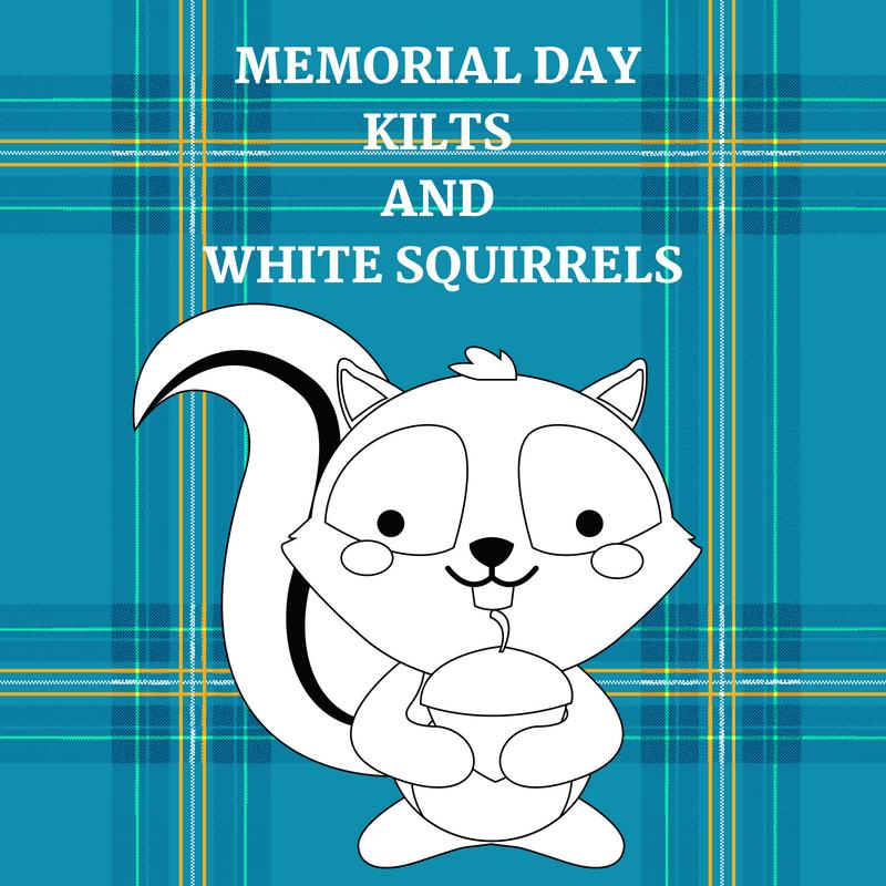 Kiltsorwhitesquirrelsformemorialdayweekend