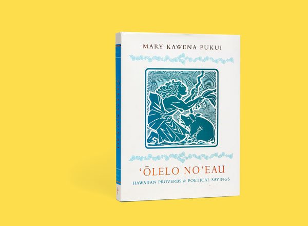 Olelo Noeau: Hawaiian Proverbs and Poetical Sayings