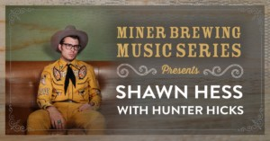 Miner Brewing Music Series Presents: Shawn Hess with Hunter Hicks @ Miner Brewing Company | Hill City | South Dakota | United States