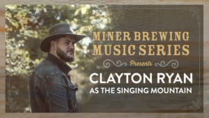 Miner Brewing Music Series Presents: Clayton Ryan as The Singing Mountain @ Miner Brewing Company | Hill City | South Dakota | United States