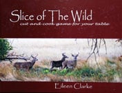 Slice of the Wild is one of several quality cookbooks written by Eileen Clarke.
