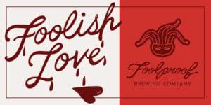 Foolish Love @ Foolproof Brewing Company | Pawtucket | Rhode Island | United States