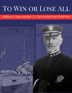 To Win or Lose All: William S. Sims and the U.S. Navy in the First World War @ Naval War College Museum | Newport | Rhode Island | United States