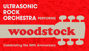 ULTRASONIC ROCK ORCHESTRA PERFORMS WOODSTOCK Celebrating the 50th Anniversary @ Greenwich Odeum  | East Greenwich | Rhode Island | United States