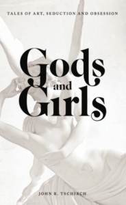John Tschirch Book Launch: Gods and Girls: Tales of Art, Seduction and Obsession @ Blithewold Mansion, Gardens, and Arboretum | Bristol | Rhode Island | United States