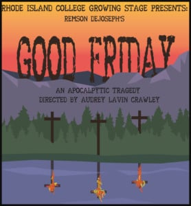 Good Friday @ Helen Forman Theatre, Rhode Island College   Providence   Rhode Island   United States
