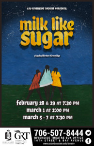 CSU Theatre: Milk Like Sugar @ Riverside Theatre Complex        